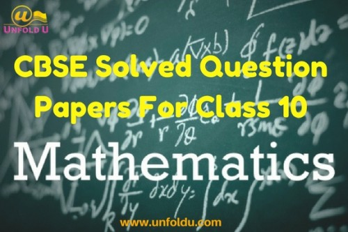 Free CBSE previous year question paper for class 10 mathematics fully solved by UnfoldU, We also provide you previous 5 years CBSE solved question paper for class 10 which help you to crack your exam easily. Click here https://www.unfoldu.com/cbse-solved-question-papers/class-10/mathematics