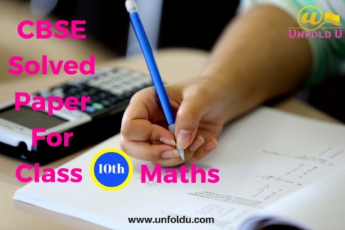 Crack board exam easily with CBSE Solved Paper for Class 10 Maths provide by UnfoldU. Check the CBSE previous years solved question paper for class 10 with clear understanding of every topic. Sign up today. Visit @ https://www.unfoldu.com/cbse-solved-question-papers/class-10/mathematics